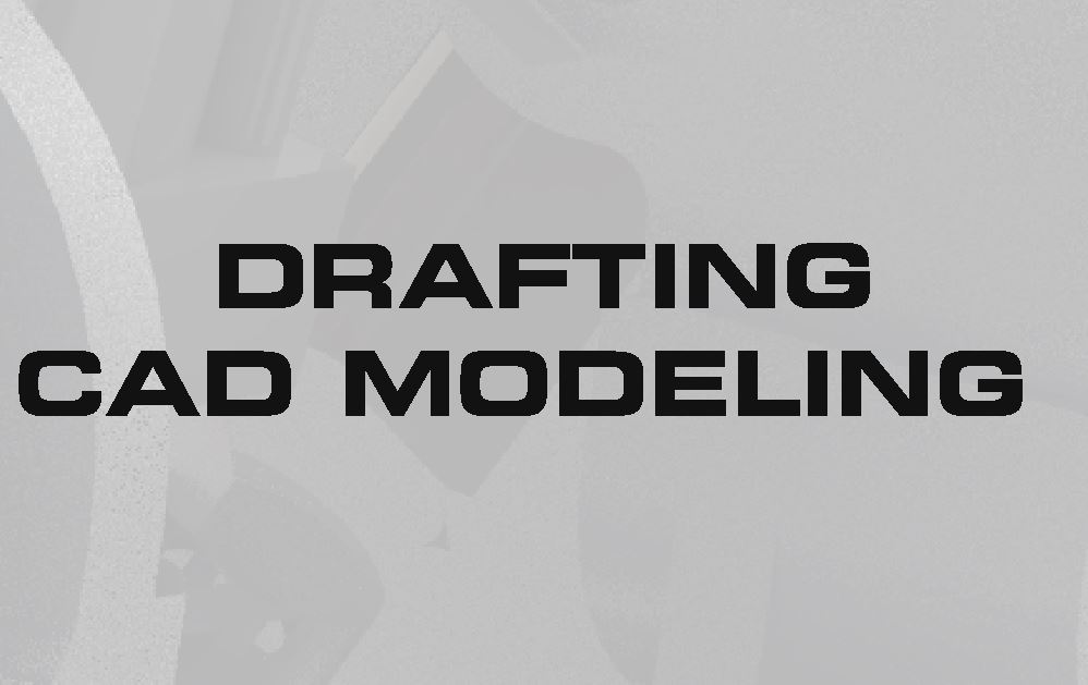 DRAFTING 3D CAD MODELING